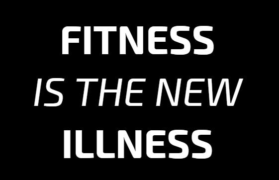 Manifesto: Fitness is the new illness