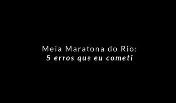 Meia Maratona do Rio: 5 erros que eu cometi