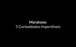 Maratona: 5 curiosidades imperdíveis